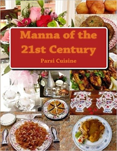"Parsi Cuisine ""Manna of the 21st Century"" Cookbook"